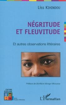 Négritude et fleuvitude : et autres observations littéraires - LissKihindou