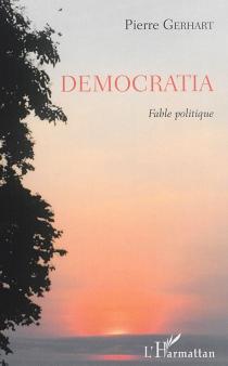 Democratia : fable politique - PierreGerhart