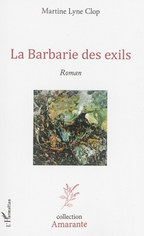 La barbarie des exils - MartineLyne Clop