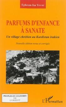 Parfums d'enfance à Sanate : un village chrétien au Kurdistan irakien - Ephrem-IsaYousif