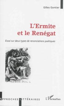 L'ermite et le renégat : essai sur deux types de renonciations poétiques - GillesGontier