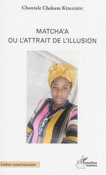 Matcha'a ou L'attrait de l'illusion - ChantaleChekam Kemadjou