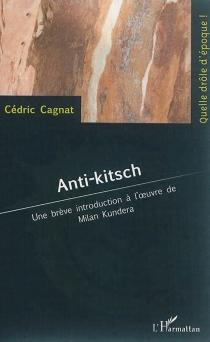 Anti-kitsch : une brève introduction à l'oeuvre de Milan Kundera - CédricCagnat