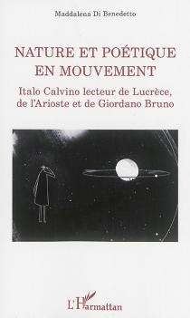 Nature et poétique en mouvement : Italo Calvino lecteur de Lucrèce, de l'Arioste et de Giordano Bruno - MaddalenaDi Benedetto