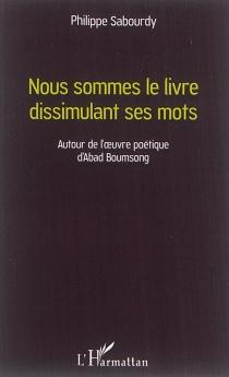 Nous sommes le livre dissimulant ses mots : autour de l'oeuvre poétique d'Abad Boumsong - PhilippeSabourdy