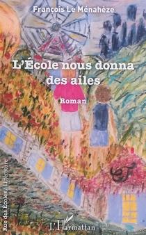 L'école nous donna des ailes - FrançoisLe Ménahèze