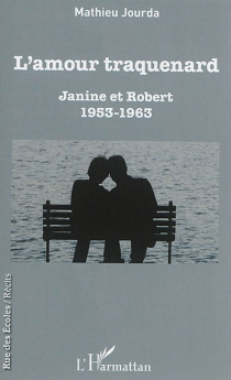 L'amour traquenard : Janine et Robert : 1953-1963 - Mathieu Jourda