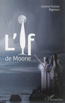 L'if de Moone : roman fantastique - Jeanne-France Rattier