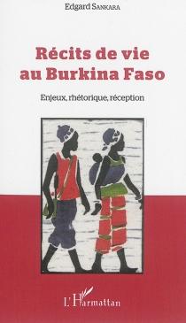Récits de vie au Burkina Faso : enjeux, rhétorique, réception - EdgardSankara