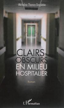 Clairs-obscurs en milieu hospitalier - MichelineThomas-Desplebin