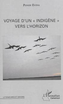 Voyage d'un indigène vers l'horizon - Raymond MaximePondy Evina