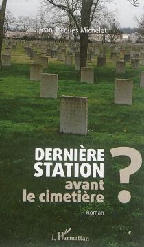 Dernière station avant le cimetière ?| Suivi de L'ogre de barbarie ! : nouvelle| Suivi de Une belle ordure ! - Jean-JacquesMichelet