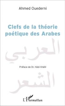 Clefs de la théorie poétique des Arabes - AhmedOuederni