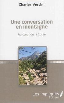 Une conversation en montagne : au coeur de la Corse - CharlesVersini