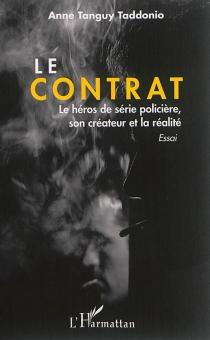Le contrat : le héros de série policière, son créateur et la réalité : essai - Anne TanguyTaddonio