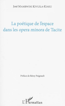 La poétique de l'espace dans les opera minora de Tacite - JoséMambwini Kivuila-Kiaku