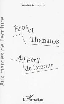 Eros et Thanatos : au péril de l'amour - RenéeGuillaume