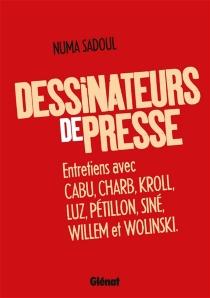 Dessinateurs de presse : entretiens avec Cabu, Charb, Kroll, Luz, Pétillon, Siné, Willem et Wolinski - NumaSadoul