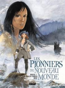 Les pionniers du Nouveau Monde : l'intégrale | Tomes 5 à 8 - Jean-FrançoisCharles