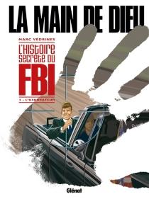 La main de Dieu : l'histoire secrète du FBI - MarcVédrines