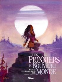 Les pionniers du Nouveau Monde : l'intégrale | Tomes 9 à 12 - Jean-FrançoisCharles