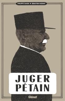Juger Pétain - PhilippeSaada