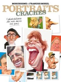 Portraits crachés : l'abécédaire de nos amis ou pas - Jean-ClaudeMorchoisne