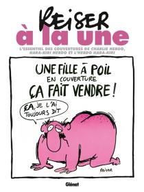 Reiser à la une : l'essentiel des couvertures de Charlie Hebdo, Hara-Kiri Hebdo et l'Hebdo Hara-Kiri - Jean-MarcReiser