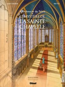 L'architecte du palais : le mystère de la Sainte-Chapelle - Mutti