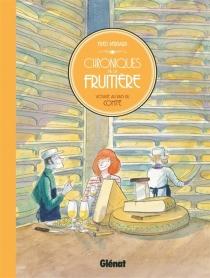 Chroniques de la fruitière : voyage au pays du comté - FrédéricBernard