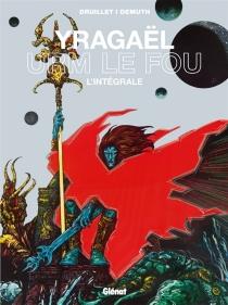 Yragaël, Urm le fou : l'intégrale - MichelDemuth
