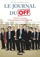 Le journal du off : dans les coulisses d'une campagne présidentielle folle - FrédéricGerschel, James, RenaudSaint-Cricq