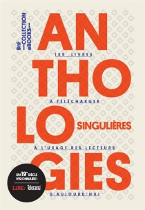 Anthologies singulières : 100 livres à télécharger à l'usage des lecteurs d'aujourd'hui - JeanDemerliac
