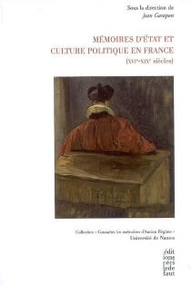 Mémoires d'Etat et culture politique en France (XVIe-XIXe siècles) : travaux du colloque des 1er et 2 juin 2006 -