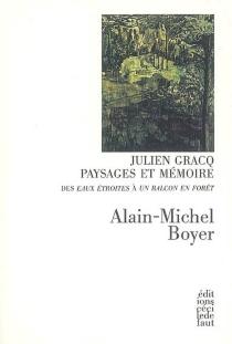 Julien Gracq, paysages et mémoire : des Eaux étroites à Un balcon en forêt - Alain-MichelBoyer