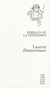 Rimbaud ou La dispersion - Laurent Zimmermann