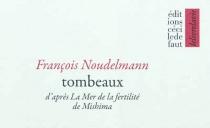 Tombeaux : d'après La Mer de la fertilité de Mishima - FrançoisNoudelmann