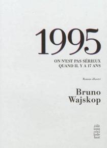 1995 : on n'est pas sérieux quand il y a 17 ans : roman illustré - BrunoWajskop