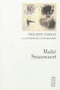 Philippe Forest, la littérature à contretemps - MaïtéSnauwaert
