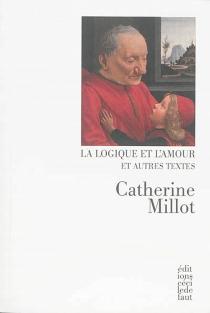 La logique et l'amour : et autres textes - CatherineMillot