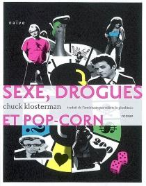 Sexe, drogues et pop-corn - ChuckKlosterman