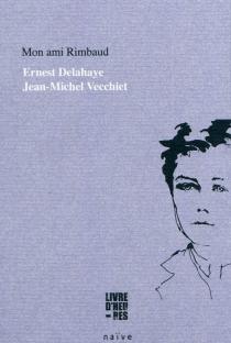 Mon ami Rimbaud - ErnestDelahaye