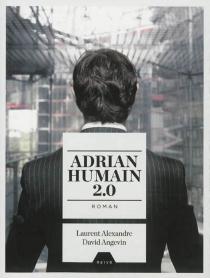 Adrian, humain 2.0 - LaurentAlexandre