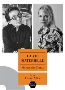 La vie matérielle : Marguerite Duras parle à Jérôme Beaujour - JérômeBeaujour