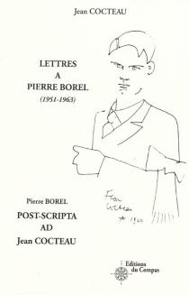 Lettres à Pierre Borel (1951-1963)| Post-scripta ad Jean Cocteau -