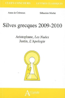 Silves grecques 2009-2010 : Aristophane, Les nuées, Justin, L'apologie - Anne deCrémoux