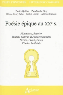 Poésie épique au XXe siècle : Akhmatova, Requiem ; Hikmet, Benerdji et Paysages humains ; Neruda, Chant général ; Césaire, La poésie -