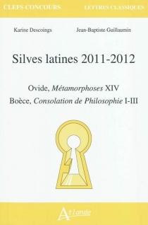 Silves latines 2011-2012 : Ovide, Métamorphoses XIV ; Boèce, Consolation de philosophie I-III - KarineDescoings