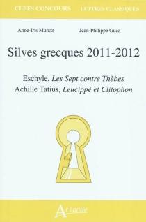 Silves grecques 2011-2012 : Eschyle, Les sept contre Thèbes, Achille Tatius, Leucippé et Clitophon - Jean-PhilippeGuez