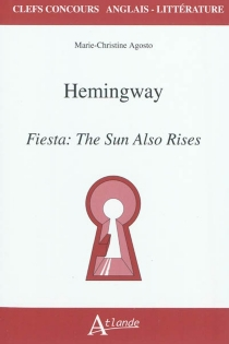 Hemingway, Fiesta, the sun also rises - Marie-Christine Agosto
